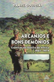 ARCANJOS E BONS DEMÓNIOS - Crónicas da Guerra de África 1961-74